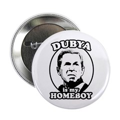 """Dubya is my homeboy 2.25"""" Button (10 pack)"""
