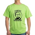 Bush is my homeboy Green T-Shirt