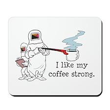 I Like My Coffee Strong Mousepad