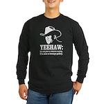 yeehaw Long Sleeve Dark T-Shirt
