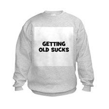 Getting old sucks Sweatshirt