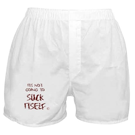 It's Not Going to Suck Itself Boxer Shorts
