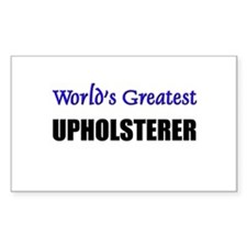 Worlds Greatest UPHOLSTERER Rectangle Decal