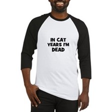 In cat years I'm dead Baseball Jersey