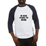 In dog years I'm dead Baseball Jersey