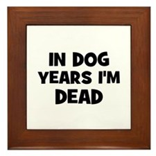 In dog years I'm dead Framed Tile