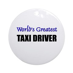 Worlds Greatest TAXI DRIVER Ornament (Round)
