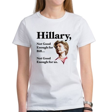Hillary Not Good Enough Women's T-Shirt