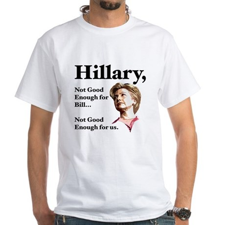 Hillary Not Good Enough White T-Shirt