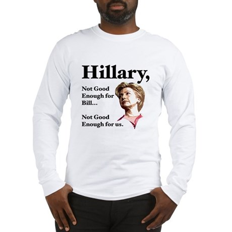 Hillary Not Good Enough Long Sleeve T-Shirt