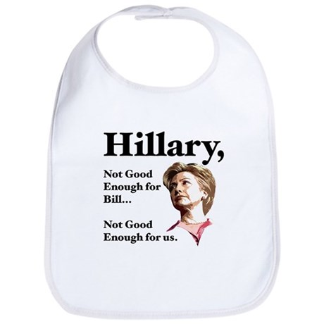 Hillary Not Good Enough Bib