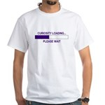 CURIOSITY LOADING... White T-Shirt