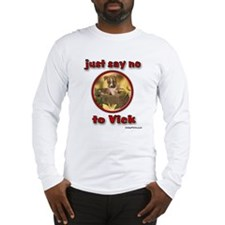 just say no to Vick Long Sleeve T-Shirt