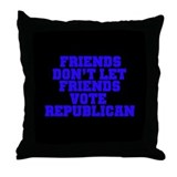 Friends Don't Let Friends Vot Throw Pillow