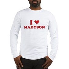 I LOVE MADYSON Long Sleeve T-Shirt
