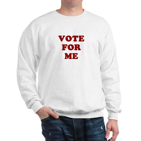 Vote For Me Sweatshirt