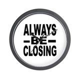 &quot;Always Be Closing&quot; Wall Clock