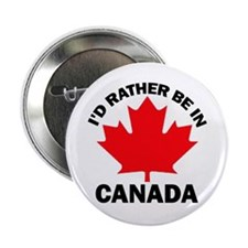 """I'd Rather Be in Canada 2.25"""" Button (100 pack)"""