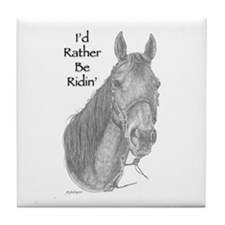 I'd Rather Be Ridin' a horse Tile Coaster