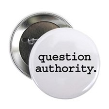question authority. Button