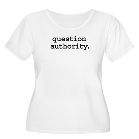 question authority. Women's Plus Size Scoop Neck T