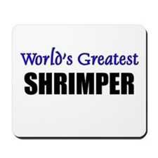Worlds Greatest SHRIMPER Mousepad