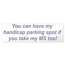You can have my parking..... Bumper Bumper Sticker