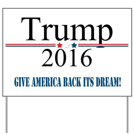 TRUMP Quote Give America Back It's Dream Yard Sign