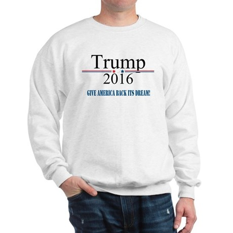 TRUMP Quote Give America Back It's Dream Sweatshir