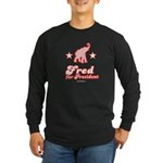 Fred for President Long Sleeve Dark T-Shirt