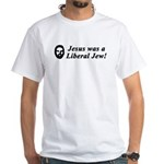 Jesus Was a Liberal Jew White T-Shirt