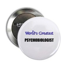 "Worlds Greatest PSYCHOBIOLOGIST 2.25"" Button (10 p"