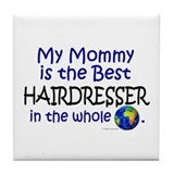 Best Hairdresser In The World (Mommy) Tile Coaster