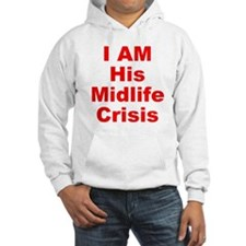 I Am His Midlife Crisis Hoodie
