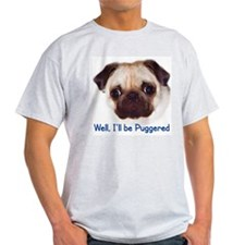 """Well, I'll be Puggered"" Ash Grey T-Shirt"