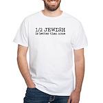 Half Jewish White T-Shirt