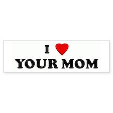 I Love YOUR MOM Bumper Bumper Sticker