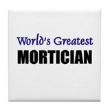 Worlds Greatest MORTICIAN Tile Coaster