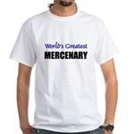 Worlds Greatest MERCENARY White T-Shirt
