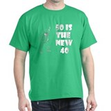 &amp;quot;50 is the new 40&amp;quot; T-Shirt