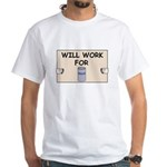 WILL WORK FOR BEER White T-Shirt