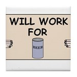 WILL WORK FOR BEER Tile Coaster