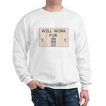 WILL WORK FOR BEER Sweatshirt