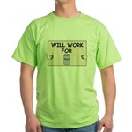 WILL WORK FOR BEER Green T-Shirt