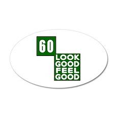 60 Look Good Feel Good Birth 20x12 Oval Wall Decal