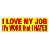 I love my job (bumper sticker)