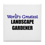 Worlds Greatest LANDSCAPE GARDENER Tile Coaster