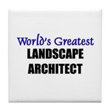 Worlds Greatest LANDSCAPE ARCHITECT Tile Coaster