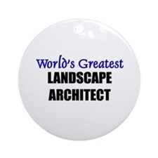 Worlds Greatest LANDSCAPE ARCHITECT Ornament (Roun