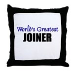 Worlds Greatest JOINER Throw Pillow